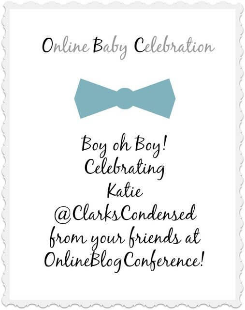 It's a Baby shower for Katie from Clark's Condensed and the Online Blog Conference Community is throwing her a Virtual Baby Shower!